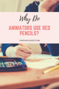 Why do animators use red pencils?