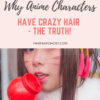 Why do anime characters have crazy hair?