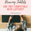 Are drawing tablets compatible with laptops?