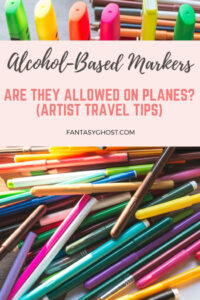 Are alcohol based markers allowed on planes?